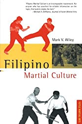 Filipino Martial Culture by Mark V. Wiley (1997-12-22)