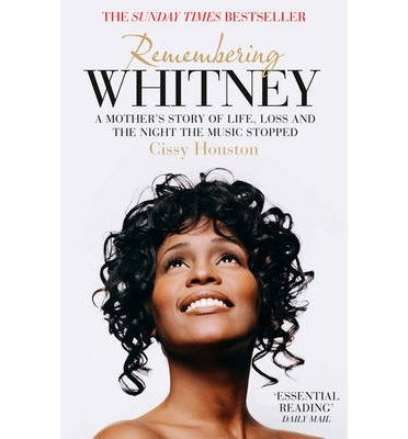 [(Remembering Whitney: A Mother's Story of Life, Loss and the Night the Music Stopped)] [Author: Cissy Houston] published on (February, 2014)