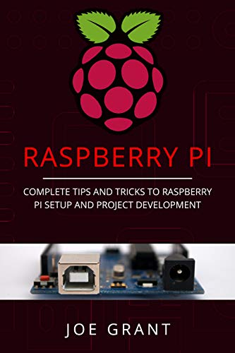 Raspberry Pi: Complete Tips and Tricks to Raspberry Pi Setup and Project Development (English Edition)