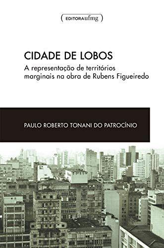Cidade de lobos: a representação de territórios marginais na obra de Rubens Figueiredo (Portuguese Edition)