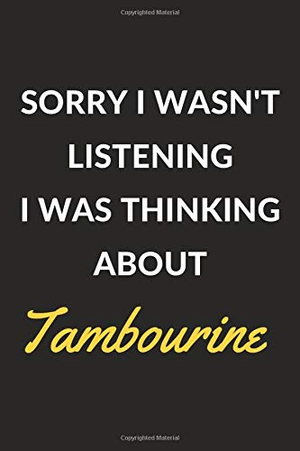 """Sorry I Wasn\'t Listening I Was Thinking About Tambourine: Tambourine Journal Notebook to Write Down Things, Take Notes, Record Plans or Keep Track of Habits (6\"""" x 9\"""" - 120 Pages)"""