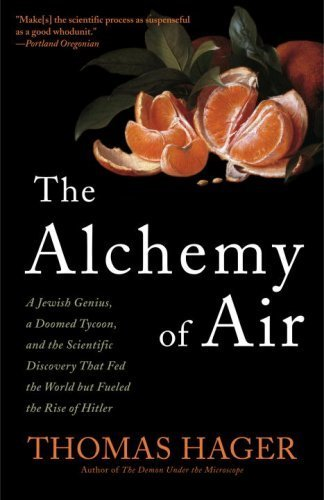 The Alchemy of Air: A Jewish Genius, a Doomed Tycoon, and the Scientific Discovery That Fed the World but Fueled the Rise of Hitler by Hager, Thomas (2009) Paperback