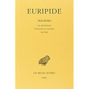 Tragédies. Tome IV : Les Troyennes - Iphigénie en Tauride - Electre