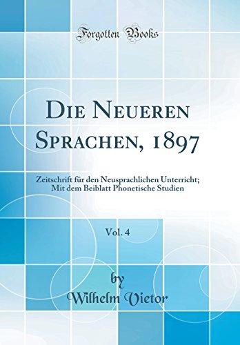 Die Neueren Sprachen, 1897, Vol. 4: Zeitschrift für den Neusprachlichen Unterricht; Mit dem Beiblatt Phonetische Studien (Classic Reprint)