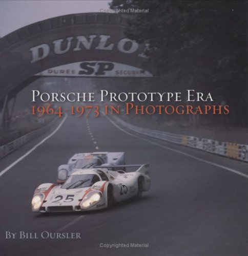 Porsche Prototype Era: 1964-1973 in Photographs por Bill Oursler
