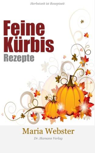 Feine Kürbis Rezepte - Mit Farbfotos zu jedem Rezept: Jetzt das Buch ...