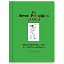 The Seven Principles of Golf: Mastering the Mental Game on and Off the Golf Course: Mastering the Mental Game on and Off the Course