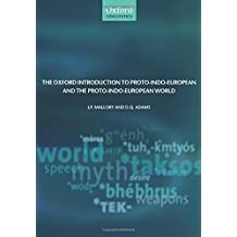 The Oxford Introduction to Proto-Indo-European and the Proto-Indo-European World (Oxford Linguistics)
