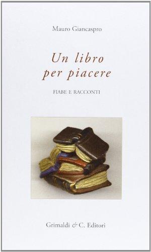 Libro per piacere. Fiabe e racconti por Mauro Giancaspro