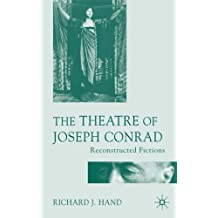 The Theatre of Joseph Conrad: Reconstructed Fictions