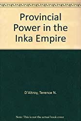 Provincial Power in the Inka Empire by Terence N. D'Altroy (1992-08-27)