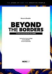 BEYOND THE BORDERS: A fantastic journey to the outer rims of 68000 (The Atari ST and the Creative People Book 2) (English Edition)