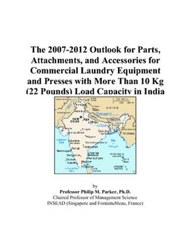 The 2007-2012 Outlook for Parts, Attachments, and Accessories for Commercial Laundry Equipment and Presses with More Than 10 Kg (22 Pounds) Load Capacity in India