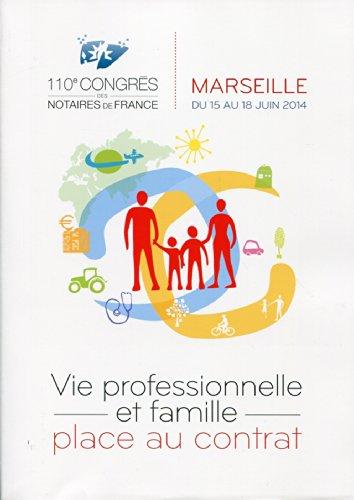 Vie professionnelle et famille, place au contrat : 110e congrès des notaires de France, Marseille du 15 au 18 juin 2014