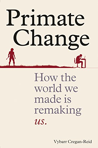 Primate Change: How The World We Made Is Remaking Us por Vybarr Cregan-reid epub