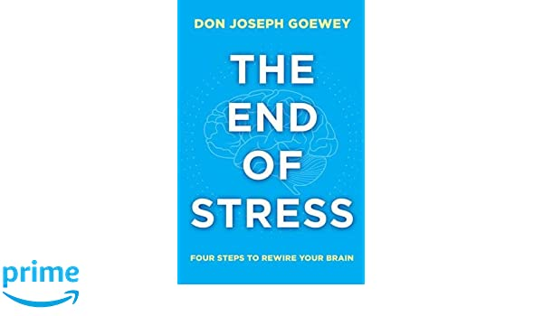 The End Of Stress Four Steps To Rewire Your Brain Amazonde Don Joseph Goewey Fremdsprachige Bucher