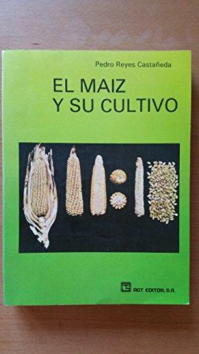 El Maiz y Su Cultivo por Pedro Reyes Castaeda