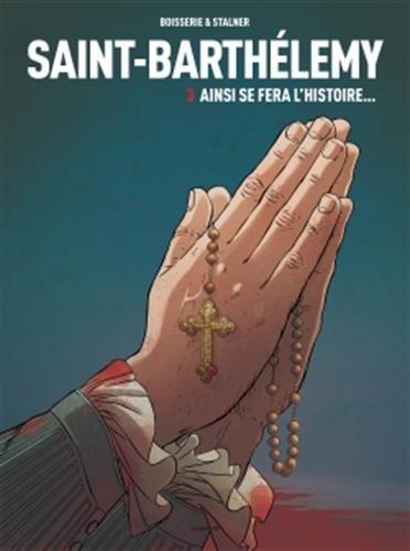 Saint-Barthélémy tome 3 : Ainsi se fera l'Histoire par Pierre Boisserie