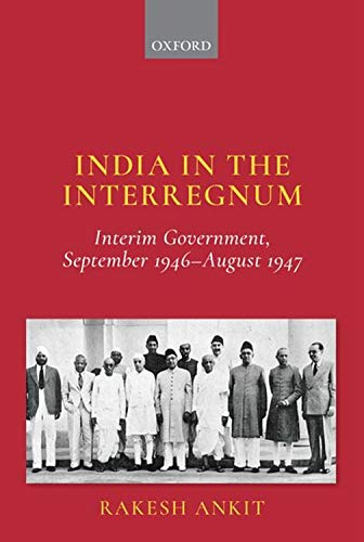 India and the Interregnum: Interim Government, September 1946–August 1947