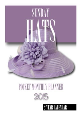 Sunday Hats Pocket Monthly Planner 2015: 2 Year Calendar (2015 Planner Monthly Calendar)
