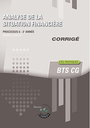 Analyse de la situation financière - Corrigé: Processus 6 du BTS CG. 2e année. Cas pratiques
