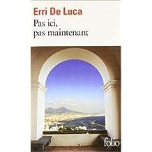 Pas ici, pas maintenant de Erri De Luca,Danièle Valin (Traduction) ( 10 avril 2008 )