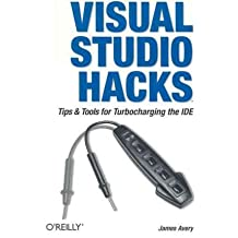 [(Visual Studio Hacks: Tips and Tools for Turbocharging the IDE )] [Author: James Henry Avery] [May-2005]