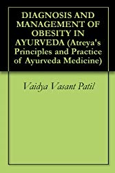 DIAGNOSIS AND MANAGEMENT OF OBESITY IN AYURVEDA (Atreya's Principles and Practice of Ayurveda Medicine)