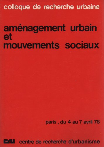 Aménagement urbain et mouvements sociaux. Colloque de recherche urbaine. Paris du 4 au 7 avril 1978. par Colloque de recherche urbaine