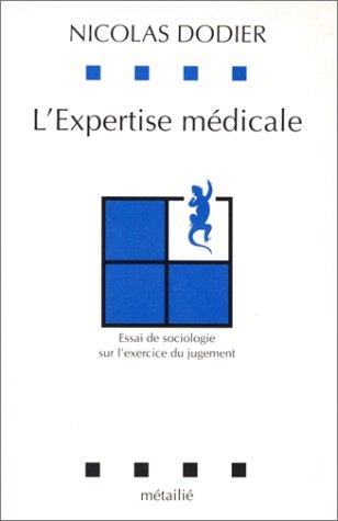 L'Expertise médicale : Essai de sociologie sur l'exercice du jugement
