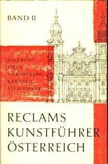Reclams Kunstführer. Österreich: Baudenkmäler Bd. 2. Salzburg, Tirol, Vorarlberg, Kärnten, Steiermark