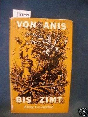 Von Anis bis Zimt : kleine Gewürzfibel. [168 S. : Ill. (farb.)) ; 21 cm Leinen] -