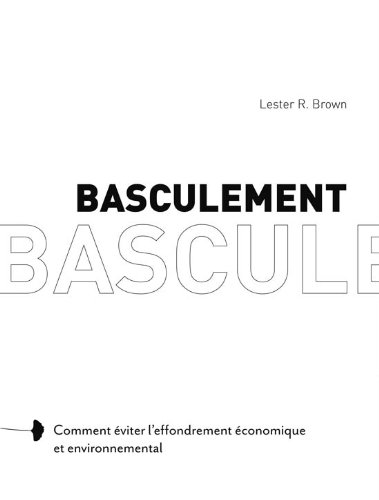 Basculement: Comment éviter l'effondrement économique et environnemental par Lester R. Brown