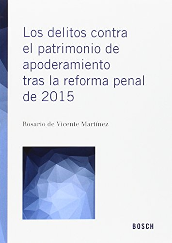 Delitos Contra El Patrimonio De Apoderamiento Tras La Reforma Penal De 2015, Los por Rosario De Vicente Martínez