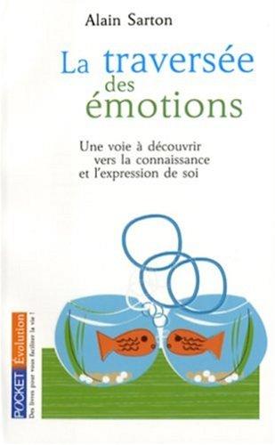 La traversée des émotions : Une voie à découvrir vers la connaisance et l'expression de soi par Alain Sarton