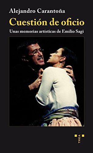 Cuestión De Oficio. Unas Memorias Artísticas De Emilio Sagi (Trea Artes) por Alejandro Carantoña Fajardo