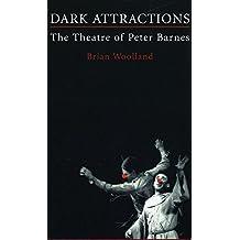 Dark Attractions: The Theatre of Peter Barnes