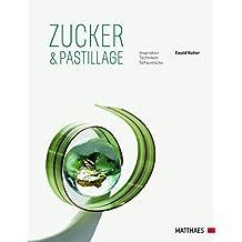 Zucker & Pastillage: Inspirationen, Techniken, Schaustücke