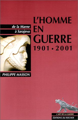 L'Homme en guerre 1901-2001. De la M...