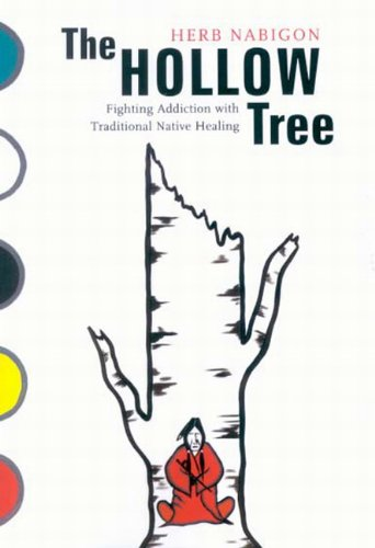 The Hollow Tree: Fighting Addiction with Traditional Native Healing (McGill-Queen's Native and Northern Series)