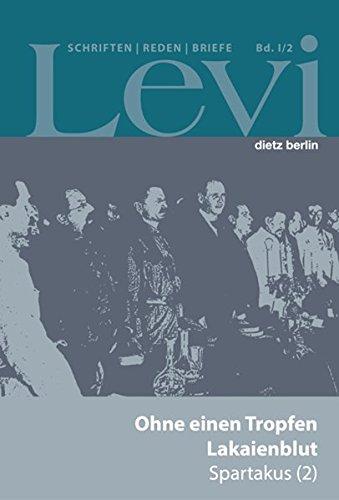 Levi - Gesammelte Schriften, Reden und Briefe / Gesammelte Schriften, Reden und Briefe Band I/2: Ohne einen Tropfen Lakaienblut. Spartakus (2)
