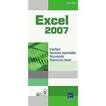Excel 2007 : Interface, Fonctions essentielles, Nouveautés, Raccourcis-clavier