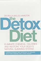 The Detox Diet: Eliminate Chemical Calories and Restore Your Body's Natural Slimming System by Paula Baillie-Hamilton (2002-04-25)