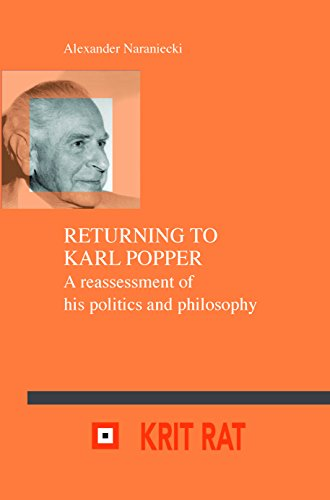 Returning to Karl Popper: A Reassessment of His Politics and Philosophy (eries in the Philosophy of Karl R. Popper and Critical Rationalism / ... Und Des Kritischen Rationalismus, Band 20)