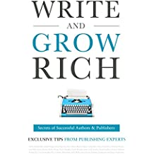 Write and Grow Rich: Secrets of Successful Authors and Publishers (Exclusive Tips from Publishing Experts)