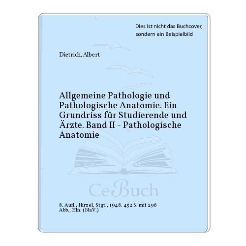 Allgemeine Pathologie und Pathologische Anatomie. Ein Grundriss für Studierende und Ärzte. Band II - Pathologische Anatomie par Albert Dietrich