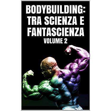 Bodybuilding:tra Scienza E Fantascienza : Volume 2