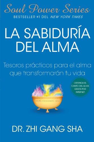 La Sabiduria del Alma: Tesoros Practicos Para El Alma Que Transformaran Su Vida (Atria Espanol)