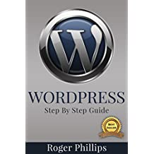 WordPress: An Ultimate Guide To The Internet's Best Publishing Platform: A Complete Beginners Guide To Building and Designing Your Own Website (English Edition)