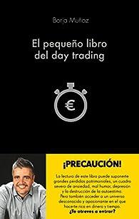El pequeño libro del day trading par Borja Muñoz Cuesta